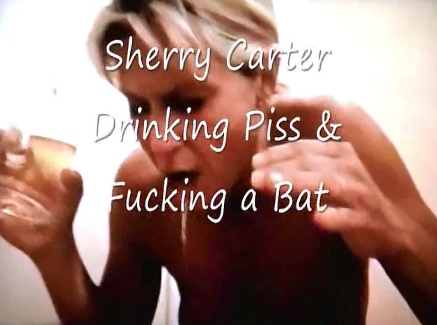 Sherry Carter Drinking Piss and Fucking a Bat - 1