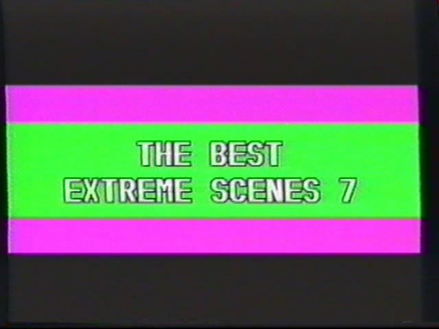 The best extreme scenes 7 (Videorama)